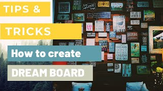 HOW TO MAKE A DREAM BOARD - TIPS & TRICKS