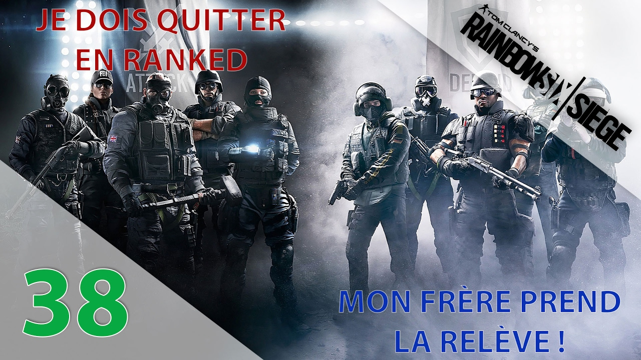 rainbow six si ge episode n 38 je dois quitter en pleine ranked mon fr re prend le relai. Black Bedroom Furniture Sets. Home Design Ideas