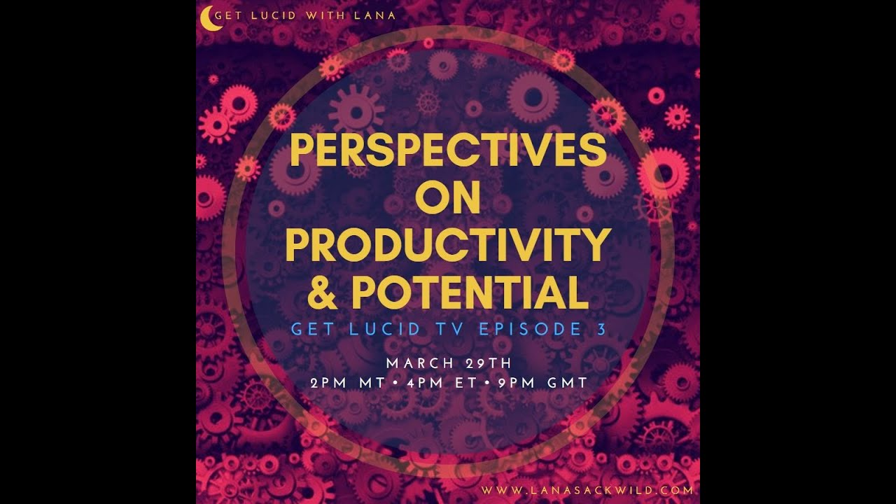 "Get Lucid TV Ep.3 ""Perspectives on Productivity & Potential"""