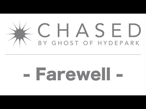 Chased by Ghost of HYDEPARK -Farewell-