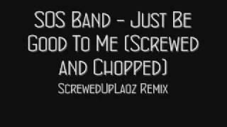 SOS Band - Just Be Good To Me (Screwed and Chopped)