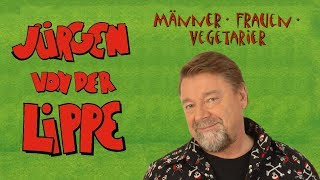 Jürgen von der Lippe – Männer, Frauen, Vegetarier