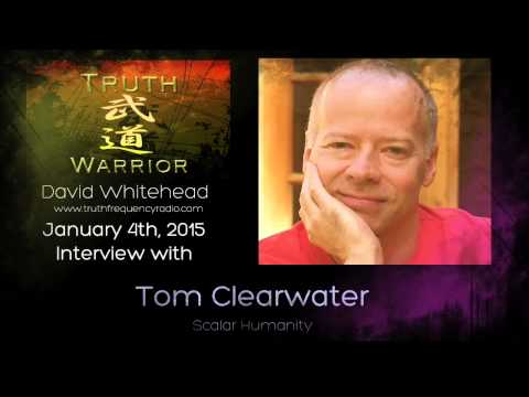 Tom Clearwater on Truth Warrior - Scalar Humanity