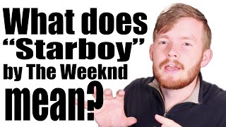 """What does """"Starboy"""" by The Weeknd ft  Daft Punk mean? 