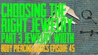 Choosing the Right Piercing Jewelry Part 3 - Width - Body Piercing Basics EP 46