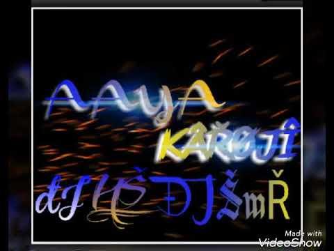 AAYA KAROJI DJ SmR AnD DJ Hs {2k17 mixz}