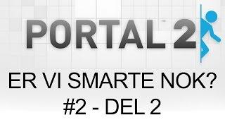 Er vi SMARTE NOK ?!?  #2 - Del 2 | Portal 2 m/DanielLangePlays