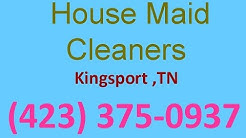 House Cleaning Services Kingsport ,TN | (423) 375-0937 | House Maid Cleaners