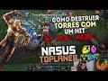 COMO DESTRUIR TORRES COM 1 HIT! *100% NERF* - NASUS TOP GAMEPLAY