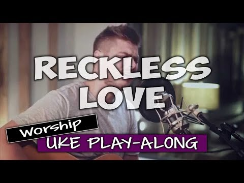 Reckless Love (ukulele play-along)
