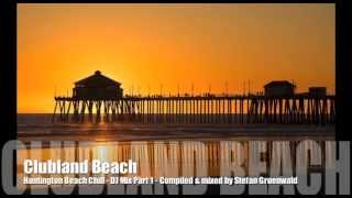 Clubland Beach - Huntington Beach Chill DJ Mix Part 1 by Stefan Gruenwald