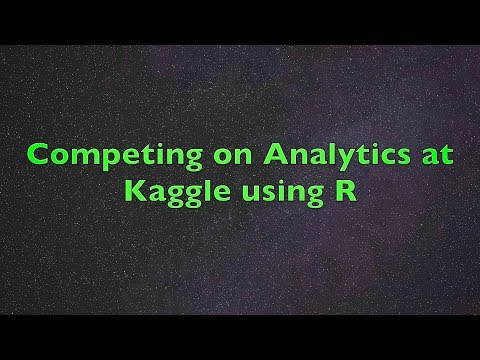 Competing On Analytics At Kaggle Using R | Improving Machine Learning Skills With Real World Data