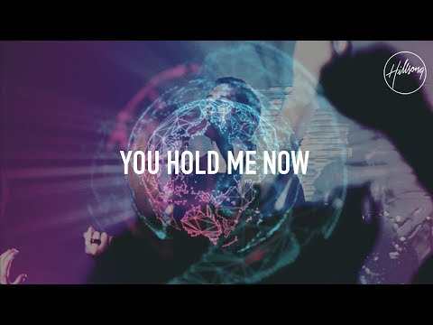 You Hold Me Now - Hillsong Worship