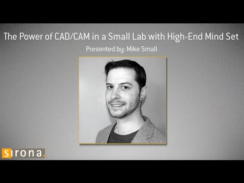 The Power of CAD/CAM in a Small Lab with High-End Mind Set with Mike Small