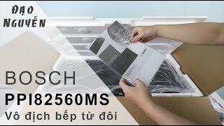 Đánh giá bếp từ Bosch PPI82560MS với 17 mức nhiệt vô địch bếp từ đôi