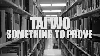 """Something To Prove"" - Tai Wo"