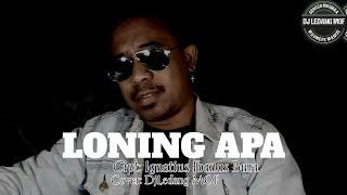 LONING APA (Cover:DjLedang MOF/Cipt: Ignatius Ibanus Bura)