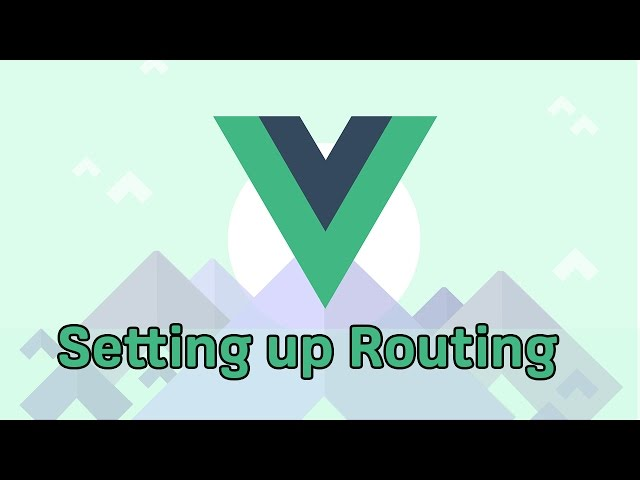 ROUTING SETUP | VueJS 2 | Learning the Basics