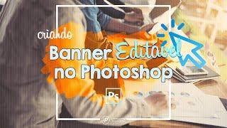 Como Fazer Banner no Photoshop (Layout Reutilizável)
