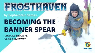 Becoming Banner Spear: Frosthaven Cosplay Tutorial, Vlog and Giveaway