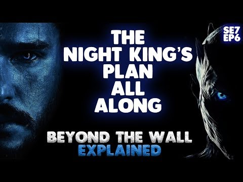 The Night King's Plan All Along Game of Thrones Season 7 Episode 6 Explained Season 7 Theory