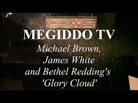 #300 Michael Brown, James White and Bethel Redding's 'Glory Cloud' | MEGIDDO TV
