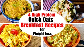 4 High Protein Quick Oats Breakfast Recipes | How to make Oats For Weight Loss | In Hindi