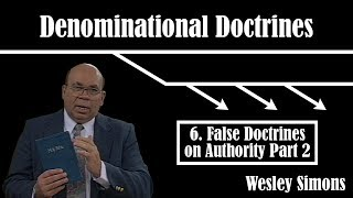 6. False Doctrines on Authority (Part 2) | Denominational Doctrines