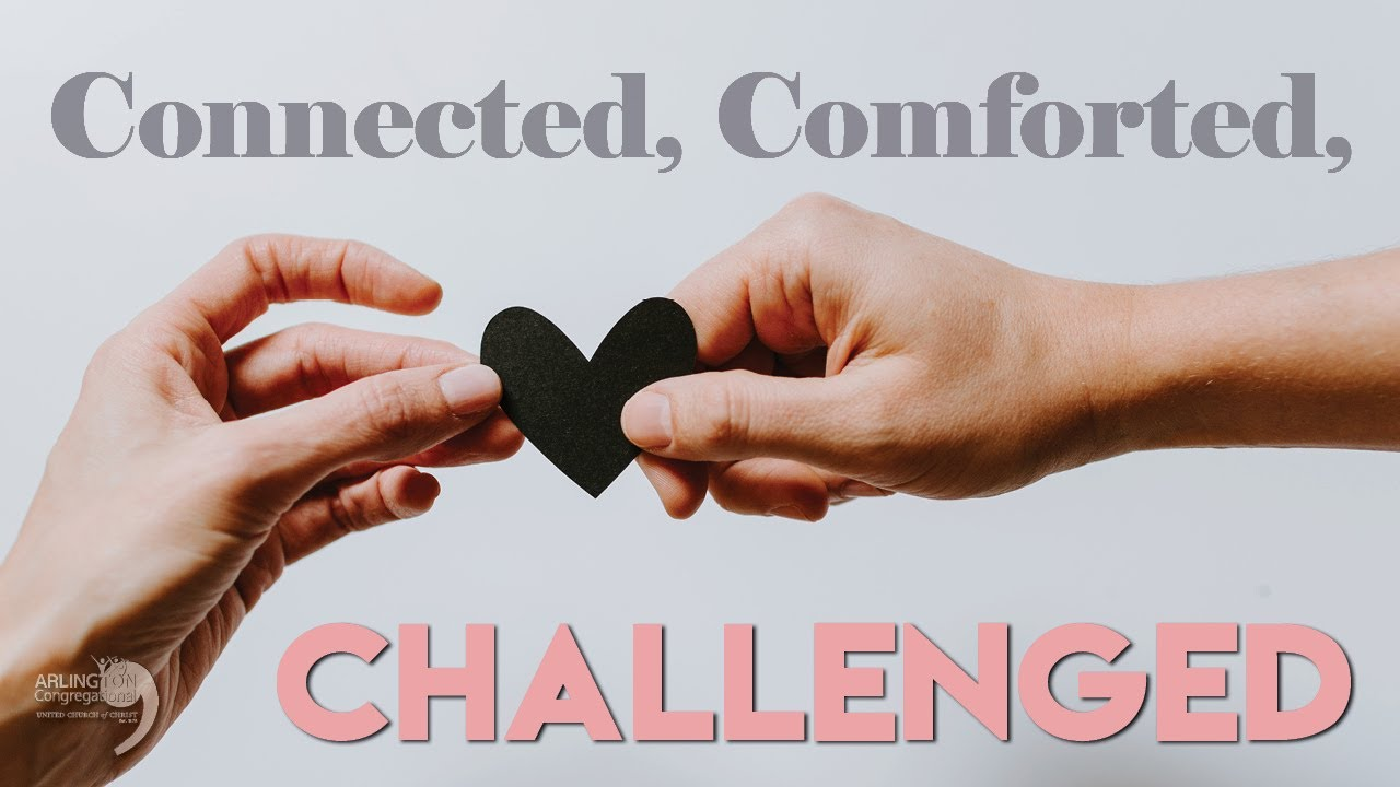 Connected, Comforted, Challenged | May 10, 2020