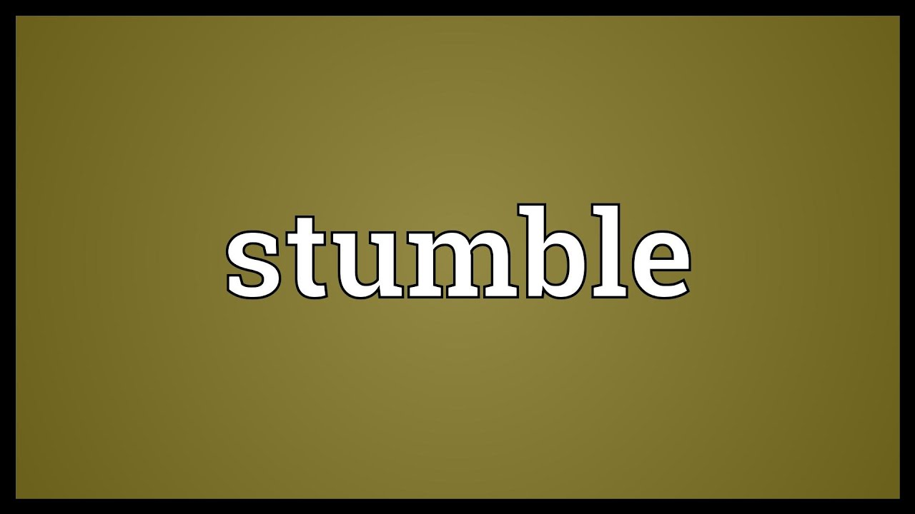 Image result for Stumble