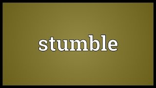 Stumble Meaning