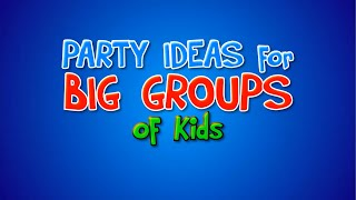 Kids Party Games - Ideas for large groups