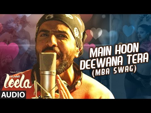 Main Hoon Deewana Tera(MBA SWAG) Full Audio Song |Meet Bros Anjjan ft. Arijit Singh |Ek Paheli Leela