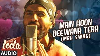 Main Hoon Deewana Tera(MBA SWAG) Full Audio Song |Meet Bros Anjjan ft. Arijit Singh |Ek Paheli Leela