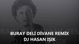 BURAY DELİ DİVANE DJ HASAN IŞIK REMIX Video