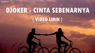 Download lagu Djoker - Cinta Sebenarnya (Video Lirik)