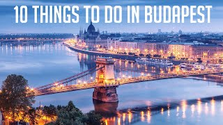 10 THINGS TO DO IN BUDAPEST HUNGARY/ TRAVEL GUIDE