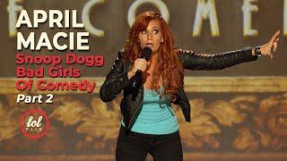 April Macie • Snoop Dogg's Bad Girls of Comedy •FULL SET • Part 2 | LOLflix