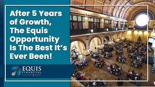 After 5 Years of Growth, The Equis Opportunity Is The Best It's Ever Been!