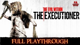 The Evil Within : The Executioner |Full Playthrough| Longplay Gameplay Walkthrough No Commentary