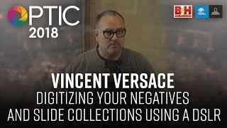 Optic 2018 | Digitizing Your Negatives and Slide Collections Using a DSLR | Vincent Versace