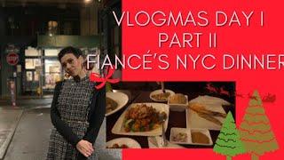 VLOGMAS DAY I - PART II | QUICK GRWM & FIANCE'S NEW YORK CITY BIRTHDAY DINNER