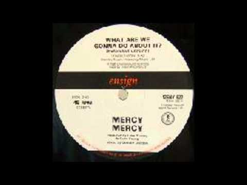 Mercy Mercy - What Are We Gonna Do About It