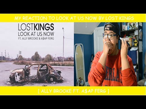 My Reaction To Look At Us Now By Lost Kings Ft. Ally Brooke & A$AP FERG