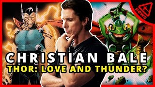 Who is Christian Bale Playing in Thor: Love and Thunder? (Nerdist News w/ Dan Casey)