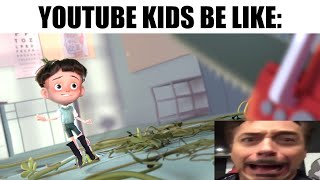 Youtube Kids Be Like