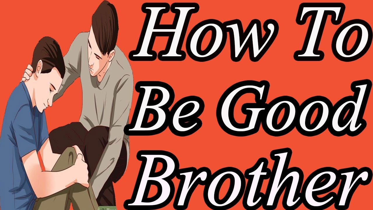 How To Be A Good Brother Youtube