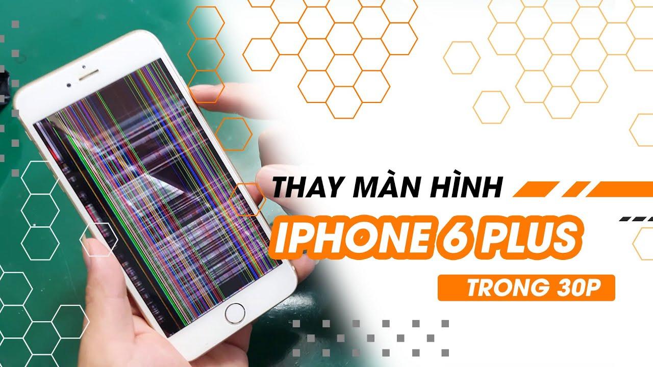 [Hướng dẫn] Thay Màn Hình iPhone 6 Plus Lấy Ngay Sau 30 Phút || FASTCARE