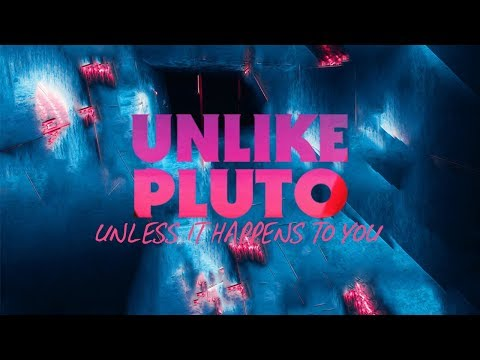Unlike Pluto – Unless It Happens To You