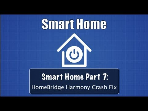 Smart Home Part 7: HomeBridge Harmony Crash Fix